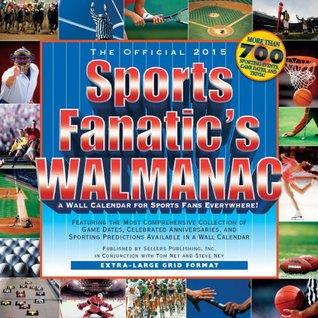 The Official Sports Fanatics Walmanac 2015 Wall Calendar Steve Ney and Tom Ney