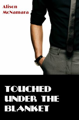 Touched under the blanket  by  Alison McNamara