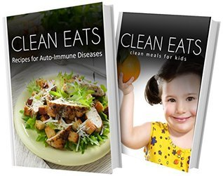 Recipes For Auto-Immune Diseases and Clean Meals For Kids: 2 Book Combo  by  Samantha Evans