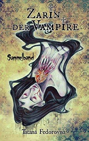 Zarin der Vampire. Blut der Sünde + Böse Spiele + Schatten der Nächte+Fluch der Liebe: Sammelband aller Teile Tatana Fedorovna