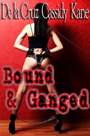 Bound and ganged: a gangbang BDSM erotic short story collection Crystal De La Cruz