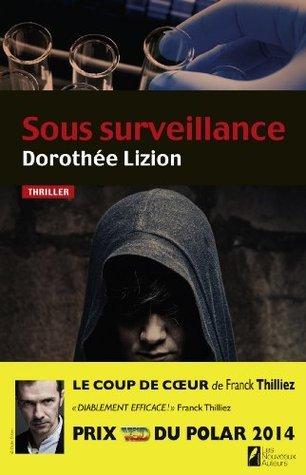 Sous surveillance. Coup de coeur de Franck Thilliez. PRIX VSD du polar 2014 Dorothée Lizion