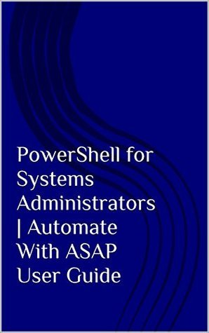 PowerShell for Systems Administrators | Automate VirtualBox With ASAP User Guide  by  Rick Jacobo