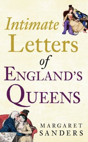 The Intimate Letters of Englands Queens  by  Margaret Sanders