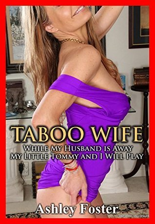 Taboo Wife: While My Husband is Away My Little Tommy and I Will Play Ashley Foster