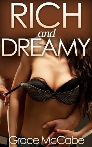 Rich And Dreamy - The Naughty Billionaire #2  by  Grace McCabe