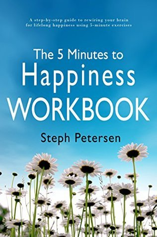 The 5 Minutes to Happiness Workbook  by  Steph Petersen