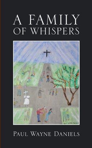 A FAMILY OF WHISPERS Paul Wayne Daniels