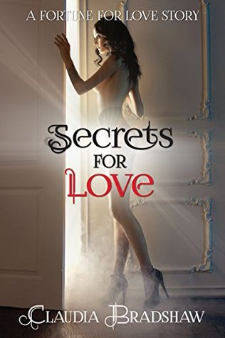 Secrets For Love (Fortune For Love #2)  by  Claudia Bradshaw