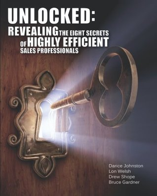 Unlocked: Revealing the Eight Secrets of Highly Efficient Sales Professionals  by  Darice Johnston