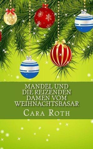Mandel und die reizenden Damen vom Weihnachtsbasar (Kommissar Mandel ermittelt 3) Cara Roth