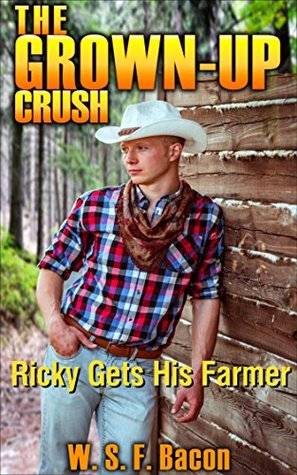 The Grown-Up Crush (Sexy M/M First Time Older/Younger Romance): Ricky Gets His Farmer W.S.F. Bacon