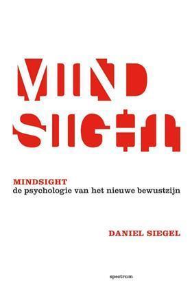 Mindsight: de psychologie van het nieuwe bewustzijn Daniel J. Siegel