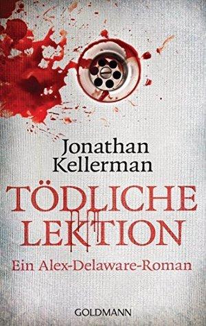 Tödliche Lektion: Ein Alex-Delaware-Roman 25  by  Jonathan Kellerman