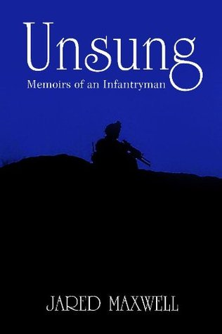 Unsung: Memoirs of an Infantryman  by  Jared Maxwell