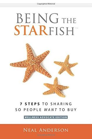 Being the Starfish: 7 Steps to Sharing So People Want to Buy  by  Neal Anderson