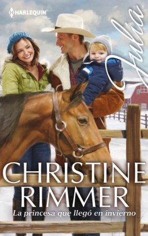 La princesa que llegó en invierno  by  Christine Rimmer