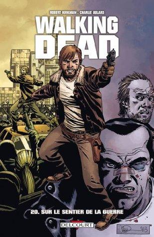 Walking Dead Tome 20 : Sur le sentier de la guerre  by  Robert Kirkman