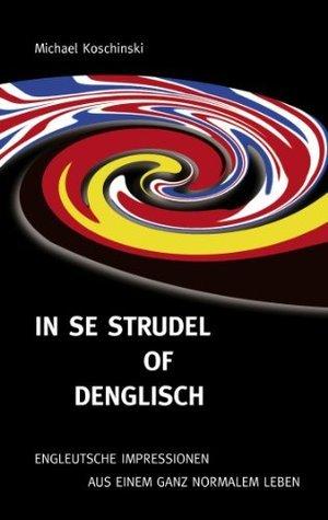 In se Strudel of Denglisch: Engleutsche Impressionen aus einem ganz normalen Leben  by  Michael Koschinski