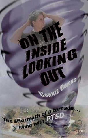 On The Inside Looking Out: The aftermath of a tornado...living with PTSD  by  Connie Owens
