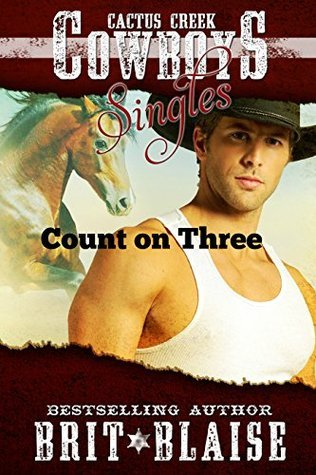 Count on Three: Cactus Creek Cowboy Singles (Cactus Creek Cowboys Book 4) Brit Blaise