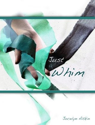 Just a Whim  by  Jocelyn Aitkin