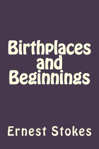 Birthplaces and Beginnings  by  Ernest W. Stokes Jr.