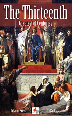 The Thirteenth - Greatest of Centuries James J. Walsh