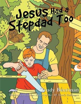 Jesus Had a Stepdad Too Trudy Beerman
