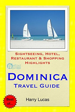 Dominica, Caribbean Travel Guide: Sightseeing, Hotel, Restaurant & Shopping Highlights Harry Lucas