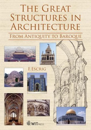 The Great Structures in Architecture : From Antiquity to Baroque F. P. Escrig