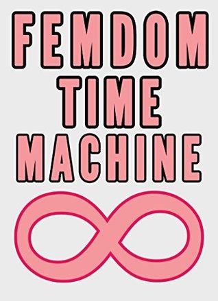 Femdom Time Machine  by  Chrissy Wild