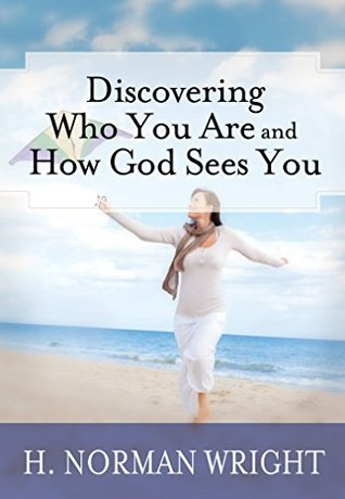 Discovering Who You Are And How God Sees You  by  H. Norman Wright