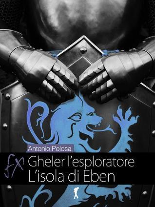 Gheler lesploratore - Lisola di Eben (Gheler lesploratore #2)  by  Antonio Polosa
