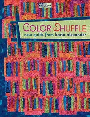 Color Shuffle: New Quilts from Karla Alexander Karla Alexander