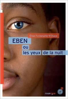 Eben ou les yeux de la nuit  by  Elise Fontenaille-NDiaye