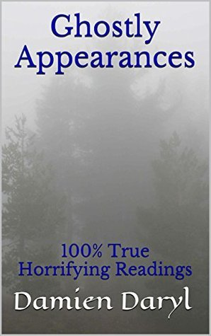 Ghostly Appearances: 100% True Horrifying Readings  by  Damien Daryl