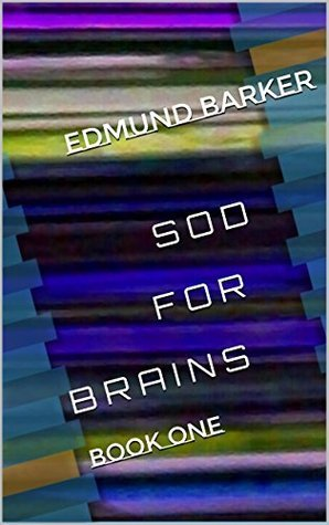Sod For Brains: Book One Edmund Barker
