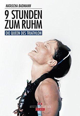 9 Stunden zum Ruhm: Die Queen des Triathlon  by  Natascha Badmann