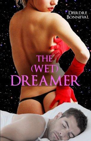 The (Wet) Dreamer Deirdre Bonneval