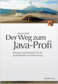 Der Weg zum Java-Profi: Konzepte und Techniken für die professionelle Java-Entwicklung  by  Michael Inden
