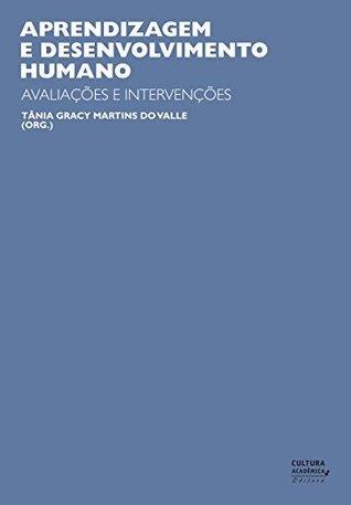 Aprendizagem e desenvolvimento humano: avaliações e intervenções Tânia Gracy Martins do Valle