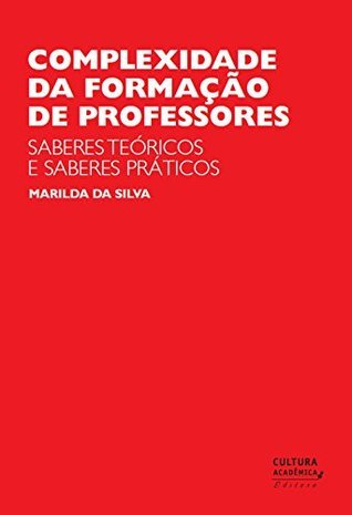Complexidade da formação de professores: saberes teóricos e saberes práticos  by  Marilda da Silva