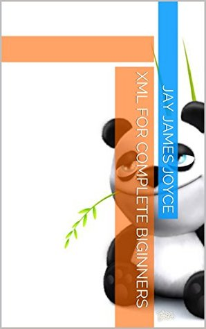 XML For complete biginners  by  Jay James Joyce