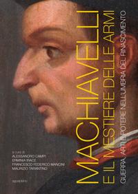 Machiavelli e il mestiere delle armi: Guerra, arti e potere nellUmbria del Rinascimento  by  Alessandro Campi