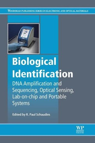 Biological Identification: DNA Amplification and Sequencing, Optical Sensing, Lab-On-Chip and Portable Systems R Paul Schaudies