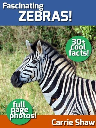 Fascinating Zebras! (Fun picture book for Ages 3-6) (Fascinating Animals!)  by  Carrie Shaw