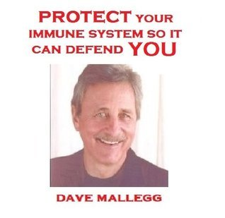 Protect Your Immune System So It Can Defend You David R. Mallegg
