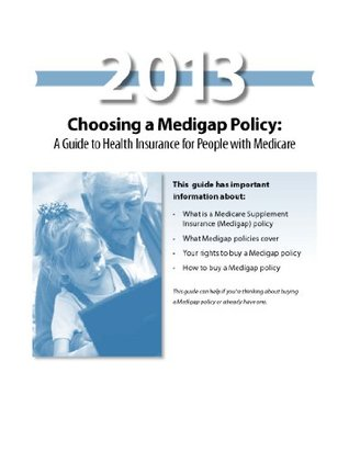 Choosing a Medigap Policy: 2013 Guide to Health Insurance for People with Medicare  by  Centers for Medicare and Medicaid Services