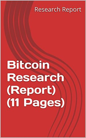 Bitcoin Research (Report) (11 Pages) Research Report
